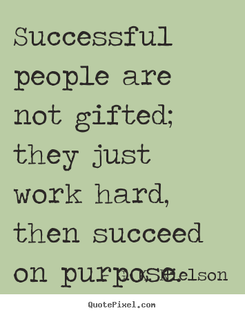 ___-quotes-successful-people-are-not-gifted_-they-just__-success-quote